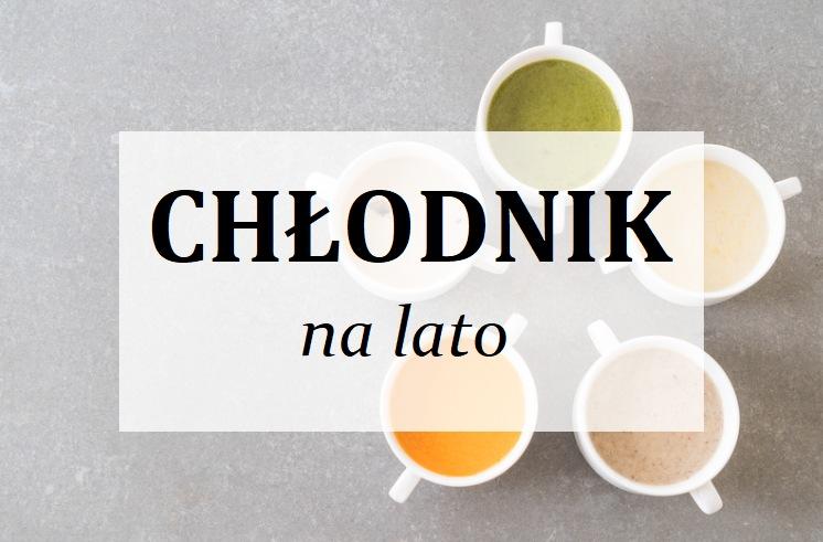 Przepisy na chłodnik – przygotuj się na upały !  (chłodnik z awokado, litewski, paprykowy i bałkański tarator) - Porady Żabki