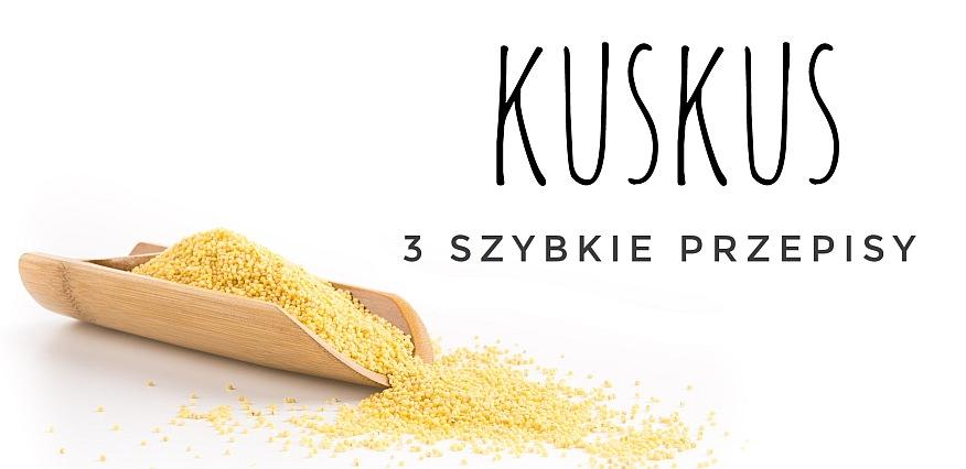Kuskus – kasza bez gotowania. 3 przepisy: uniwersalne, szybkie i łatwe w przygotowaniu. - Porady Żabki